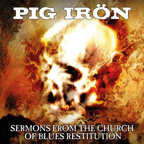 Pig Irön  - Sermons From The Church Of Blues Restitution