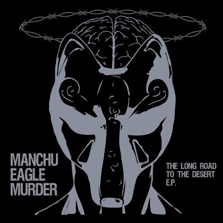 Manchu Eagle Murder - The Long Road To The Desert
