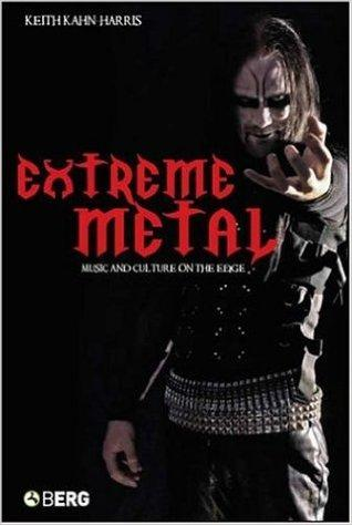 Keith Kahn Harris - Extreme Metal: Music and Culture on the Edge