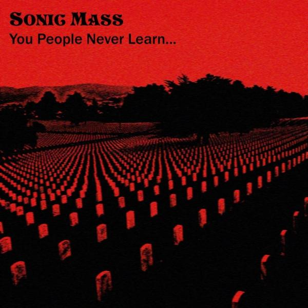 Sonic Mass - You People Never Learn​.​.​.