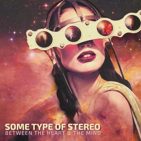 Some Type Of Stereo - Between The Heart & The Mind