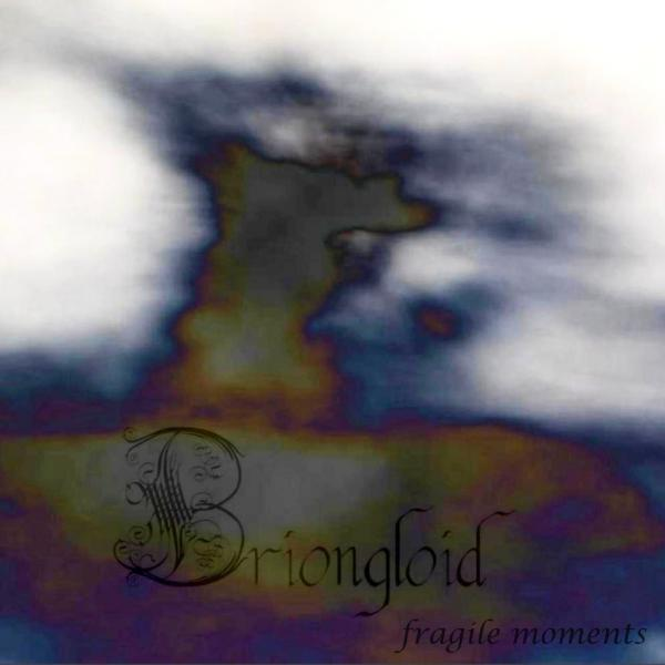 Briongloid - Fragile Moments