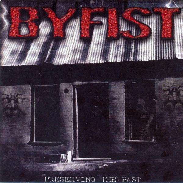 Byfist - Preserving the Past (Compilation)