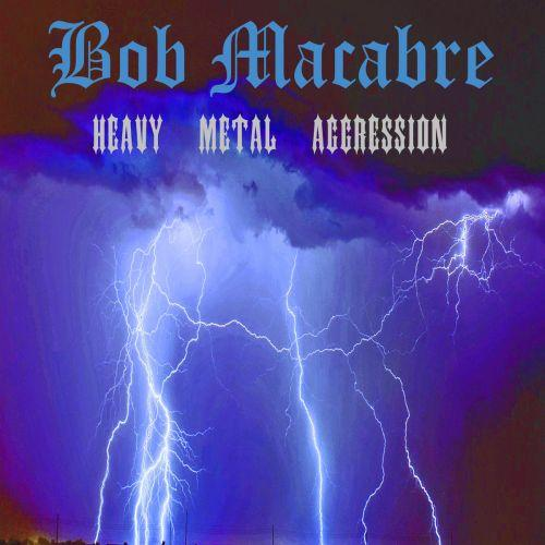 Bob Macabre - Heavy Metal Aggression