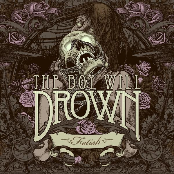 The Boy Will Drown - Fetish (Lossless)