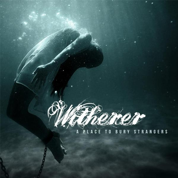 Witherer - A Place To Bury Strangers