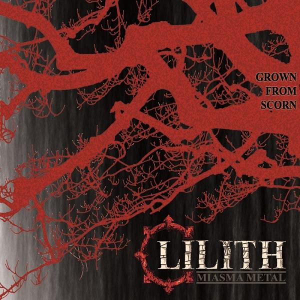 Lilith - Miasma Metal - Grown From Scorn