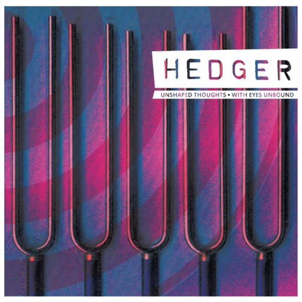 Hedger - Unshaped Thoughts / With Eyes Unbound