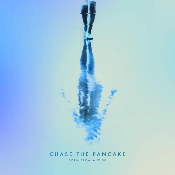 Chase The Pancake - Born From A Wish