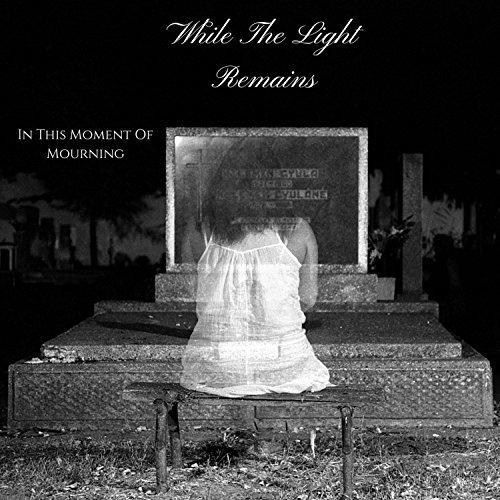 While the Light Remains - In This Moment of Mourning (ЕР)