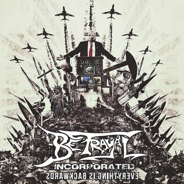 Betrayal Incorporated - Everything Is Backwards