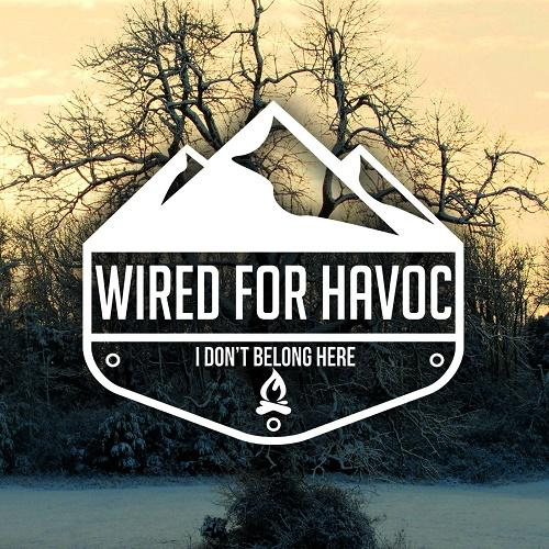 Wired For Havoc - I Don't Belong Here