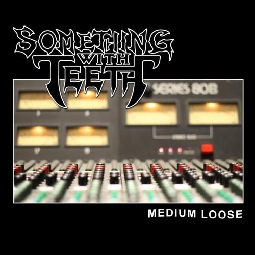 Something with Teeth - Medium Loose