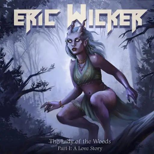 Eric Wicker - The Lady of the Woods, Pt. 1: A Love Story