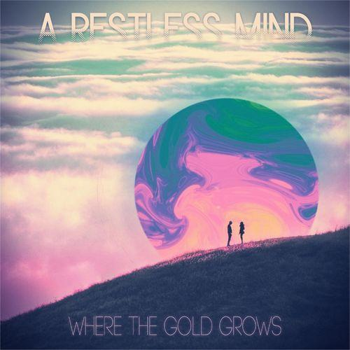A Restless Mind - Where the Gold Grows