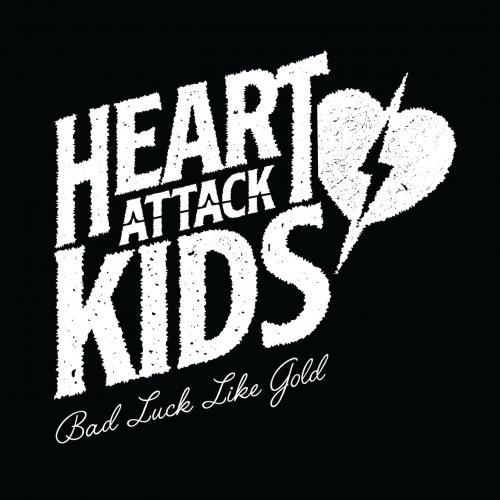 Heart Attack Kids - Bad Luck Like Gold