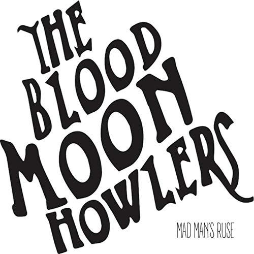 The Blood Moon Howlers - Mad Man's Ruse