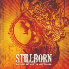 Stillborn - The First Day And The Last Chance