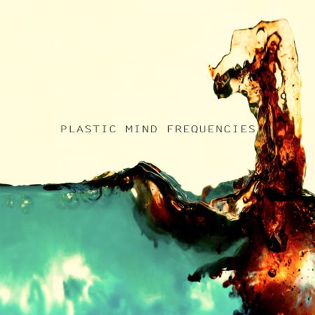 Plastic Mind Frequencies - Plastic Mind Frequencies