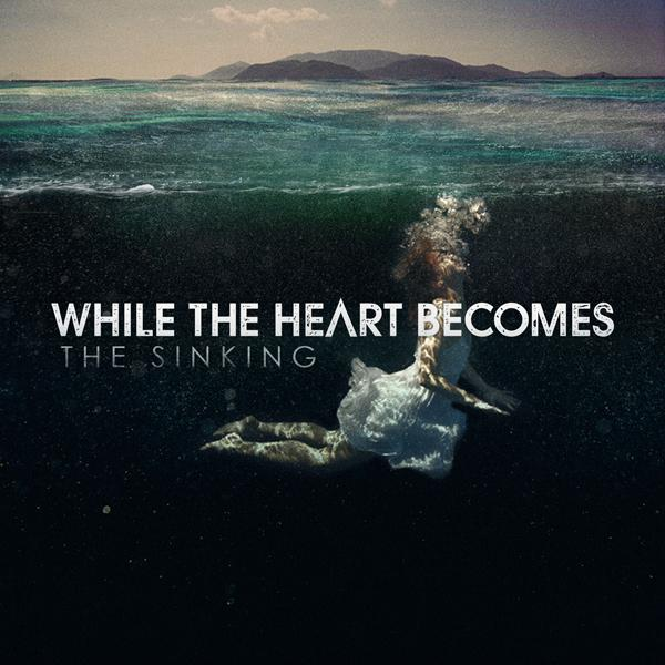 While The Heart Becomes - The Sinking