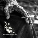 Old Man's Will - Hard Times - Troubled Man