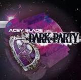 Acey Slade & The Dark Party - The Dark Party
