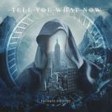 Tell You What Now - Failsafe: Entropy