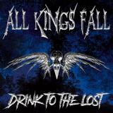 All Kings Fall - Drink to the Lost