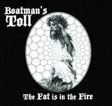 Boatman's Toll  - The Fat Is in the Fire