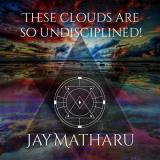 Jay Matharu - These Clouds Are So Undisciplined!