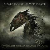 A Pale Horse Named Death - When the World Becomes Undone (Lossless)