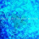 Brought To The Water - Discography (2018-2019)