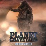 Planet Graveyard - Mighty Master