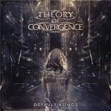 Theory Of Convergence - Default Beings