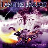 I Am the Liquor - Escape from Planet Smoke