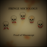 Fringe Sociology - Proof of Misconcept (EP)