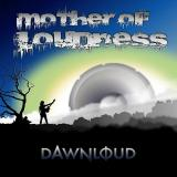 Mother Of Loudness - Dawnloud