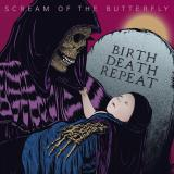 Scream Of The Butterfly - Birth Death Repeat