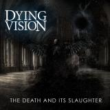 Dying Vision - The Death And Its Slaughter