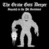 The Grave Gets Deeper - Squatch In The Pit Sessions (EP)