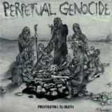 Perpetual Genocide - Prostrating To Death