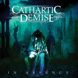 Cathartic Demise - In Absence