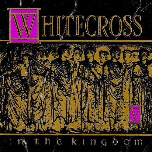 Whitecross - In the Kingdom 1991